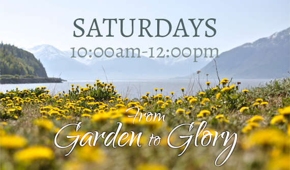 From Garden to Glory (Saturday)